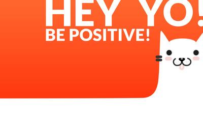 Hey YO! Be Positive! wallpaper