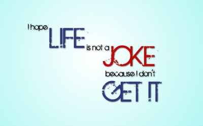 If life is a joke, I don't get it wallpaper