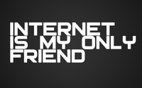 Internet is my only friend [2] wallpaper 2560x1440 jpg