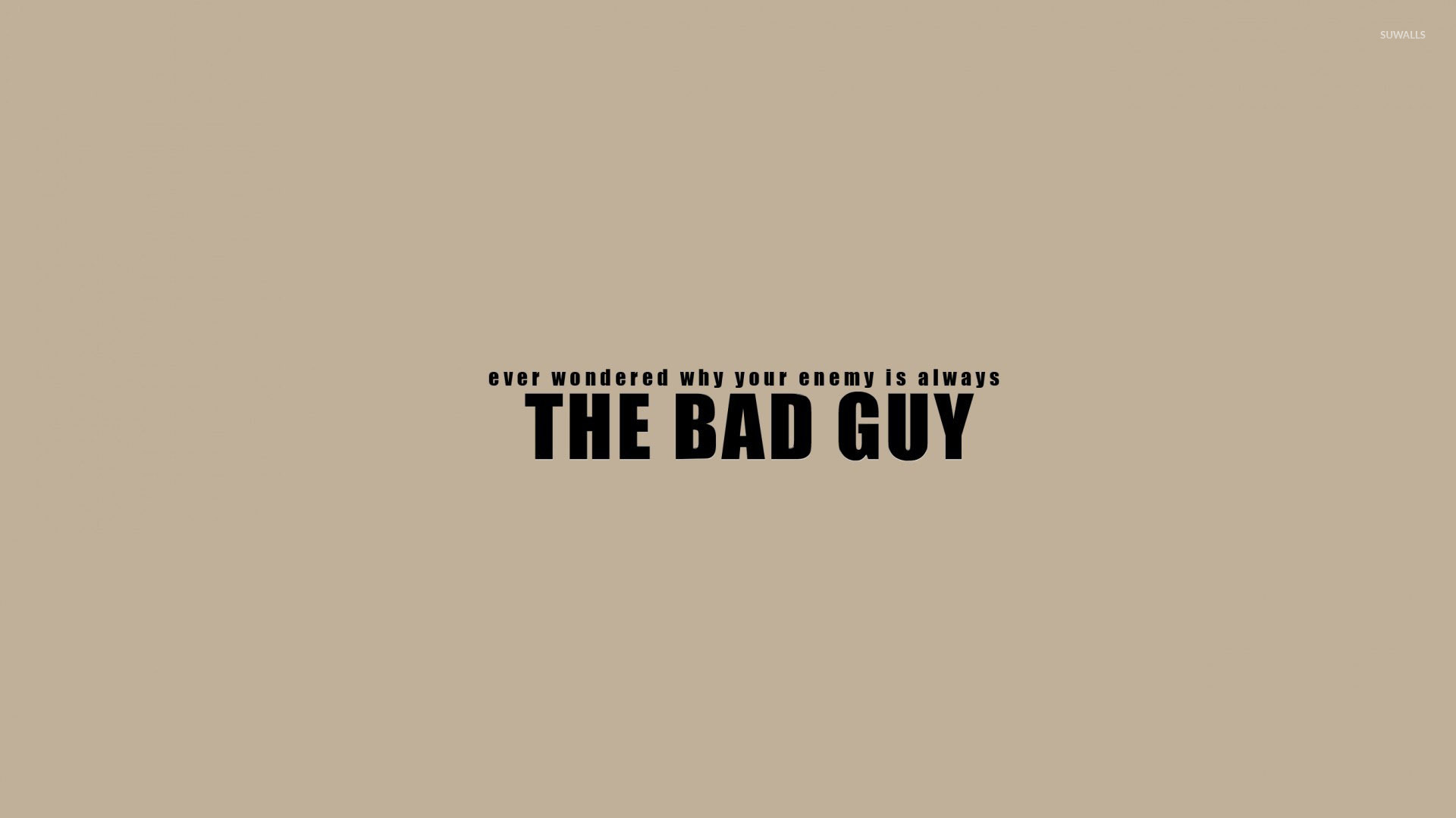 The enemy is always the bad guy wallpaper
