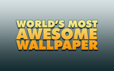 World's most awesome wallpaper wallpaper
