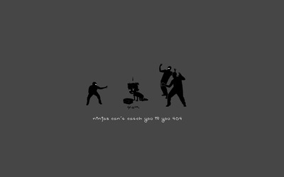 Ninjas can'4 catch you if you 404 wallpaper