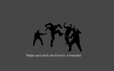 Ninjas can't catch you if you're a journalist wallpaper