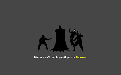 Ninjas can't catch you if you're Batman wallpaper