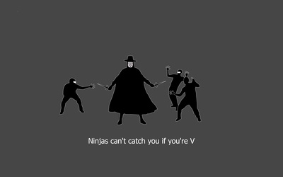 Ninjas can't catch you if you're V wallpaper