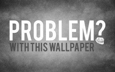 Problem? [2] wallpaper