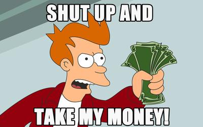 Shut up and take my money wallpaper