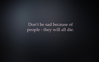 Don't be sad because of people wallpaper 1920x1080 jpg