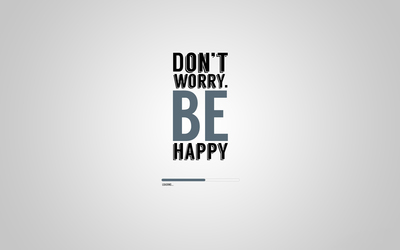 Don't worry be happy is still loading wallpaper