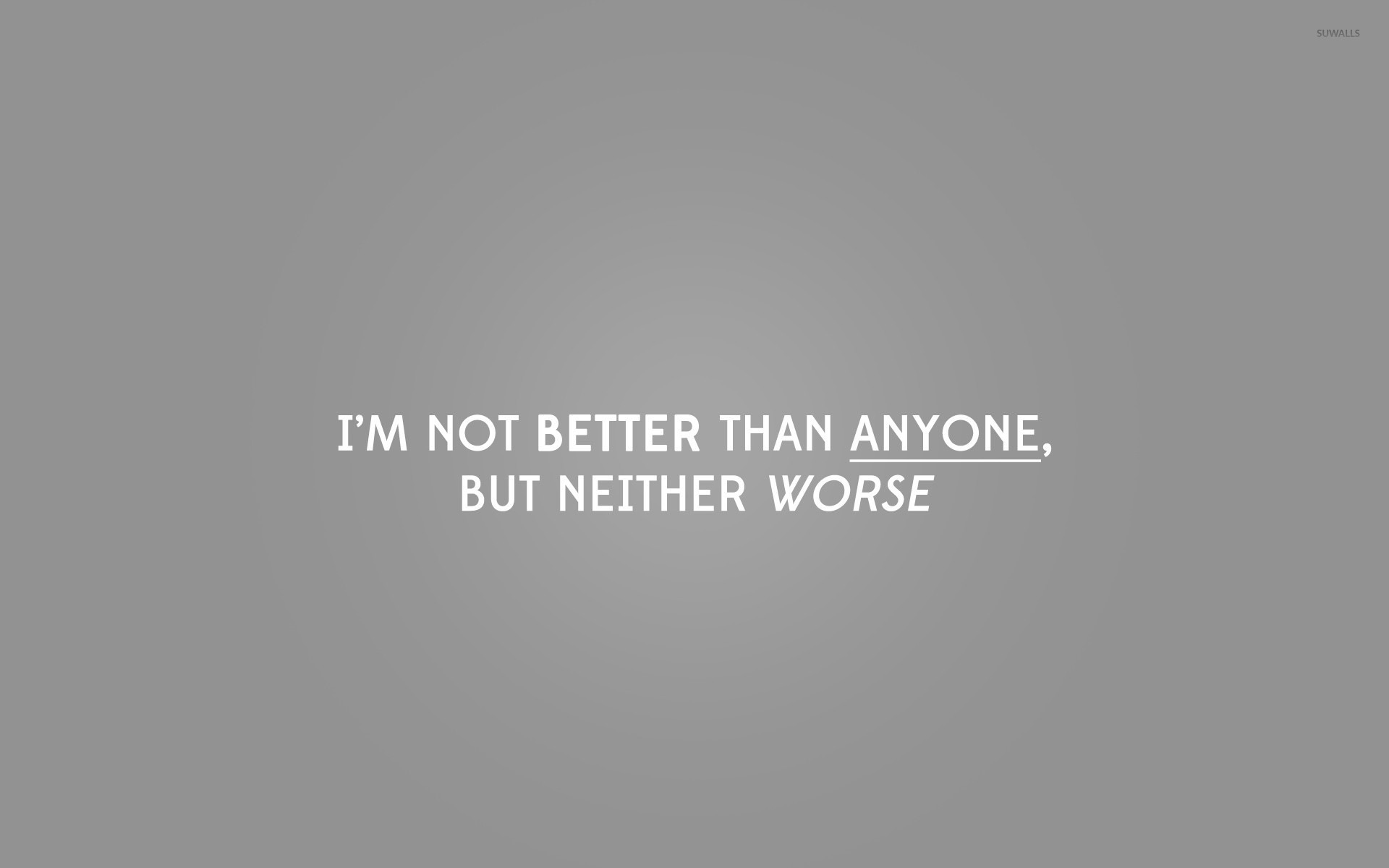 Im Not Better Than Anyone But Neither Worse Wallpaper Quote