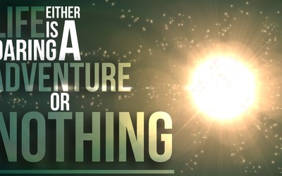 Life is an adventure or nothing wallpaper