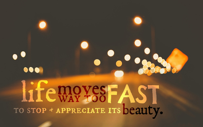Life moves too fast to stop and appreciate its beauty wallpaper