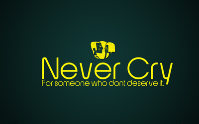 Never cry for someone who don't deserve it wallpaper