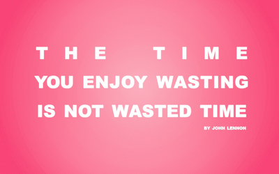 The time you enjoy wasting is not wasted time wallpaper