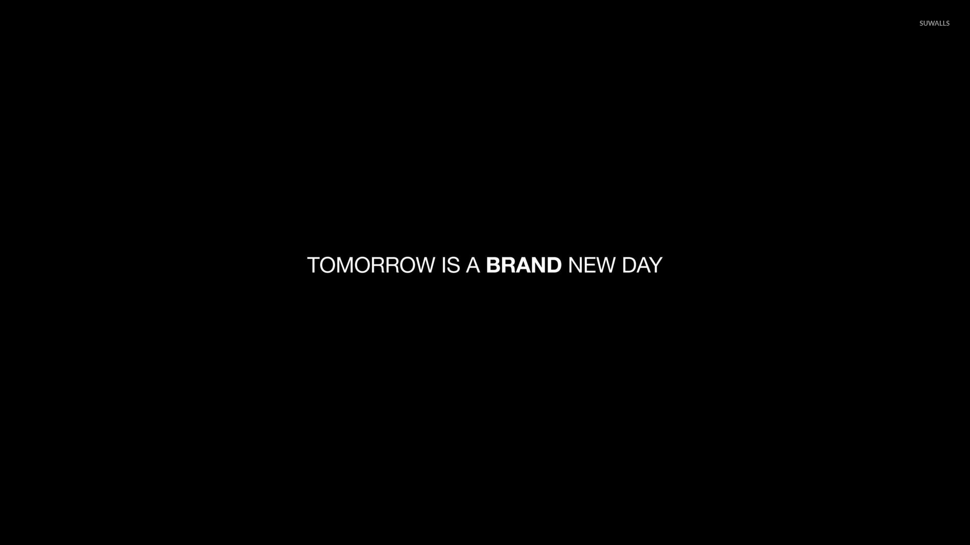 Tomorrow Is A Brand New Day Wallpaper Quote Wallpapers
