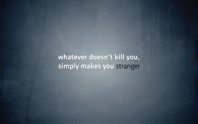 What doesn't kill you, simply makes you stranger wallpaper