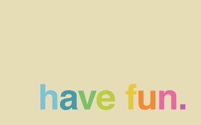 Have fun wallpaper
