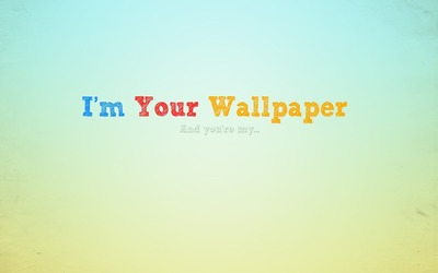 I am your wallpaper wallpaper