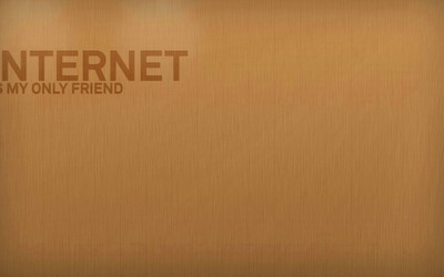 Internet is my only friend wallpaper