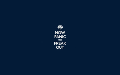 Now panic and freak out wallpaper